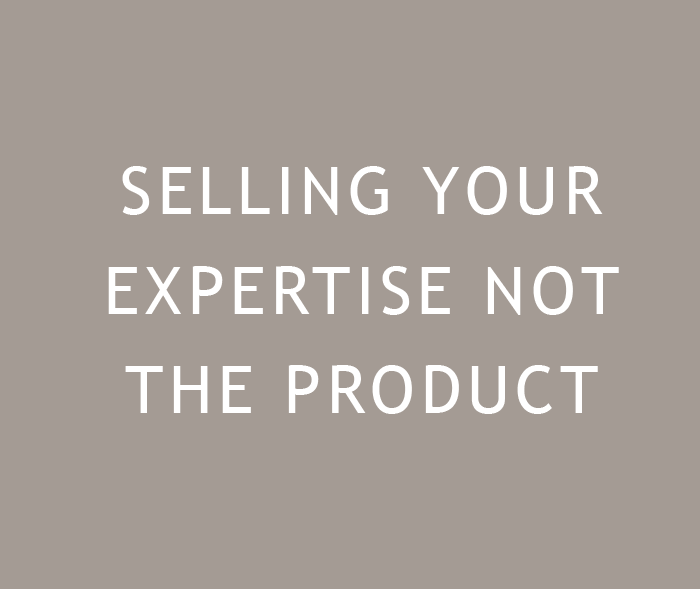Selling your expertise not the product